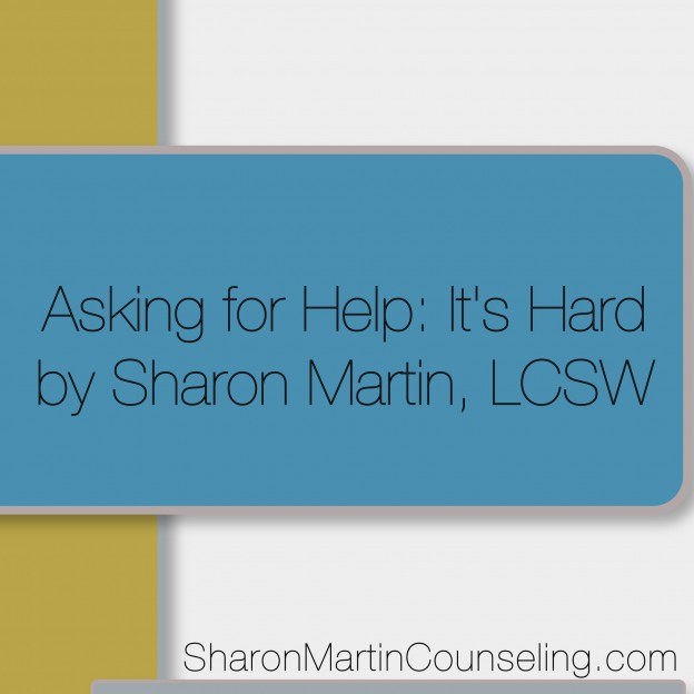 Asking for help by Sharon Martin, LCSW