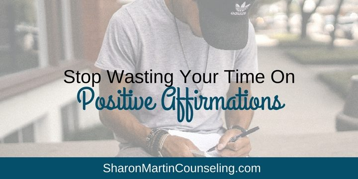 Stop Wasting Your Time on Positive Affirmations