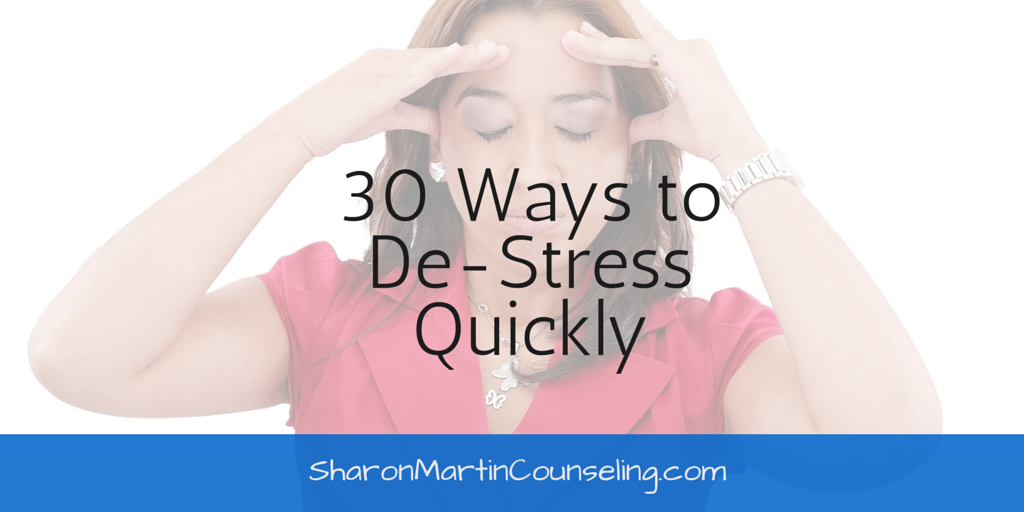 30 ways to de stress quickly sharon martin counseling amp personal