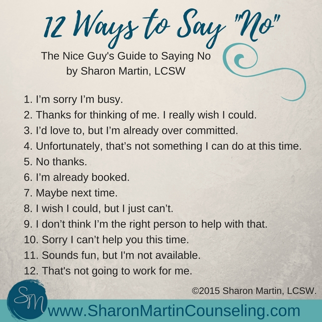"12 Ways to Say No. The Nice Guy's Guide to Saying ""No"" by Sharon Martin teaches you how to set boundaries without guilt."