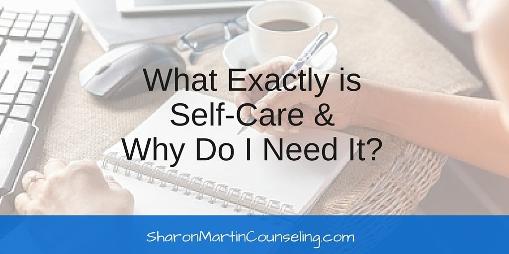 What Exactly is Self Care and Why Do I Need It?