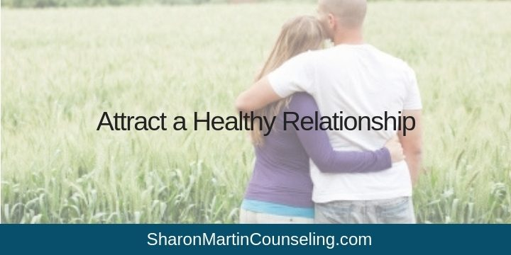 Attract a Healthy Relationship: Let go of codependency and unhealthy caretaking