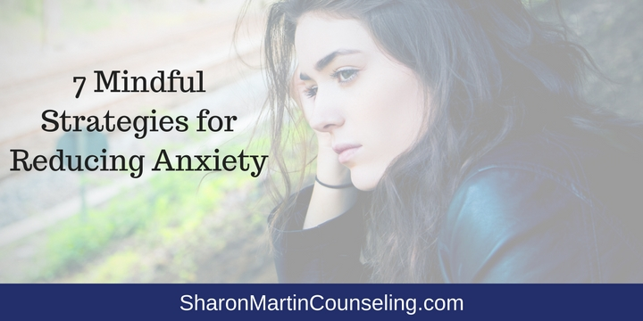7 Strategies for Using Mindfulness to Reduce Anxiety