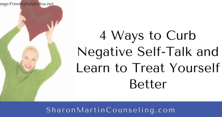 4 Ways to Curb Negative Self-Talk and Learn to Treat Yourself Better by Sharon Martin, LCSW #innercritic #self#selflove #selflove