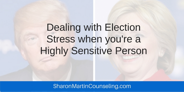 How to Cope with Election Stress When You're a Highly Sensitive Person