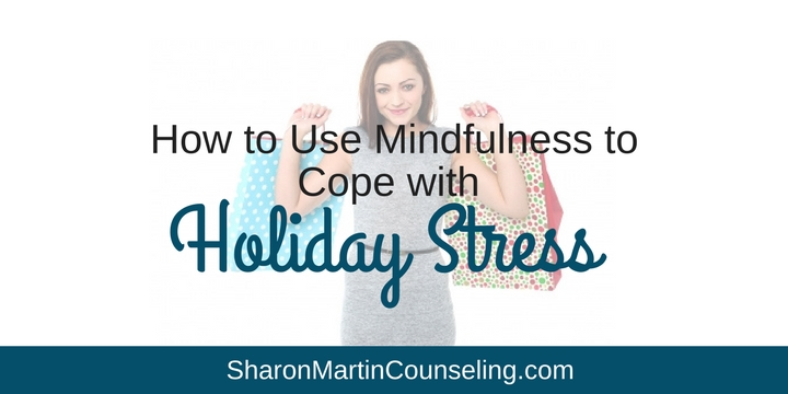 How to Use Mindfulness to Cope with Holiday Stress