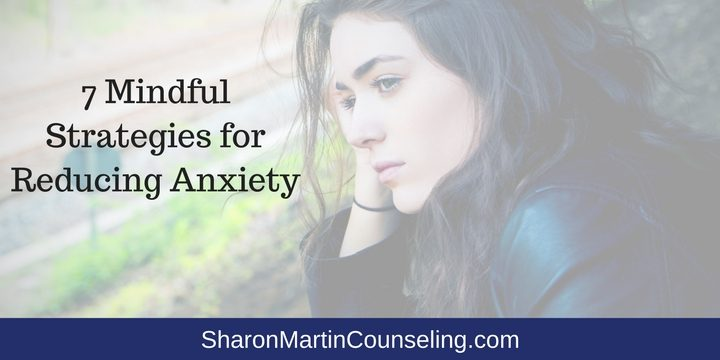 7 Mindful Strategies for Reducing Anxiety