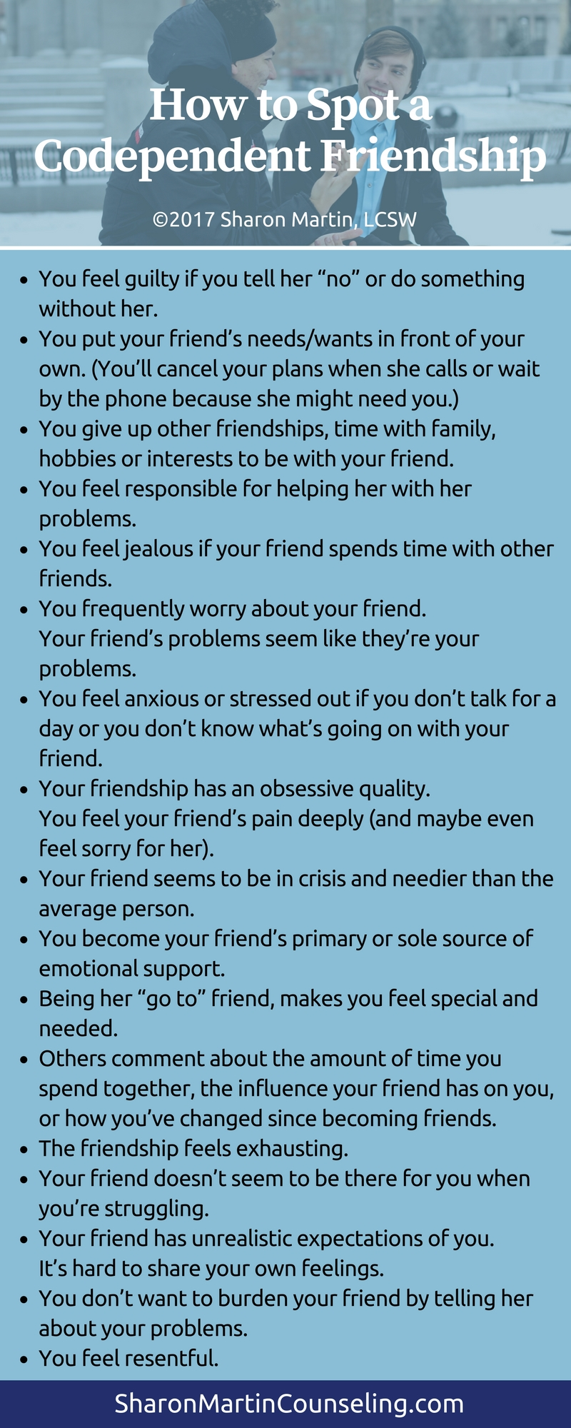 How to spot a codependent friendship. A codependent feels great at first; you feel close and connected and needed. But ultimately your needs aren't met and you feel guilty and resentful.