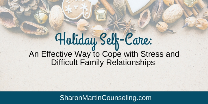 Holiday Self-Care: Cope with Holiday Stress and Difficult Family Relationships.