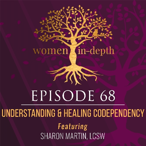 Understanding codependency podcast interview on women in depth episode 68