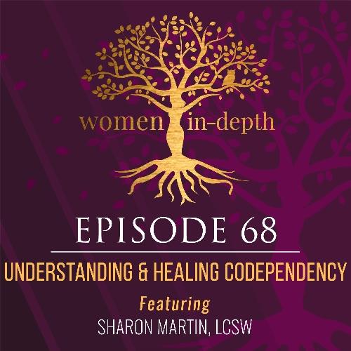 Understanding codependency podcast interview on women in depth episode 68