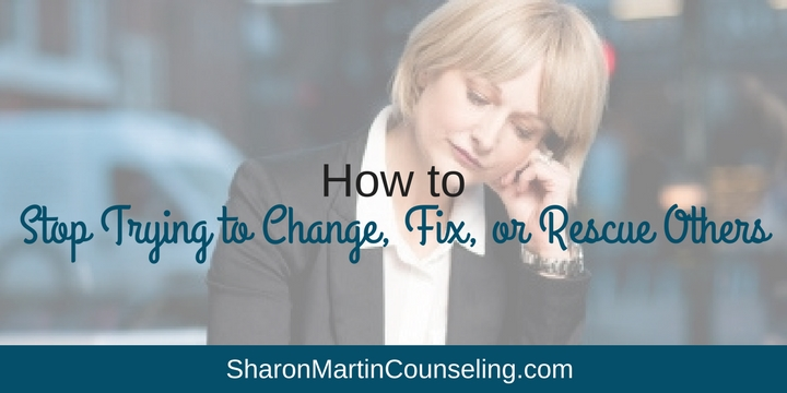 How to Stop Trying to Change, Fix, or Rescue Others
