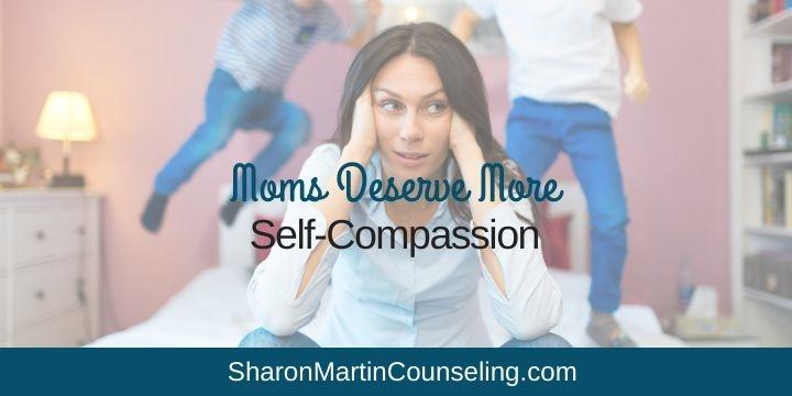 Moms Deserve Self-Compassion